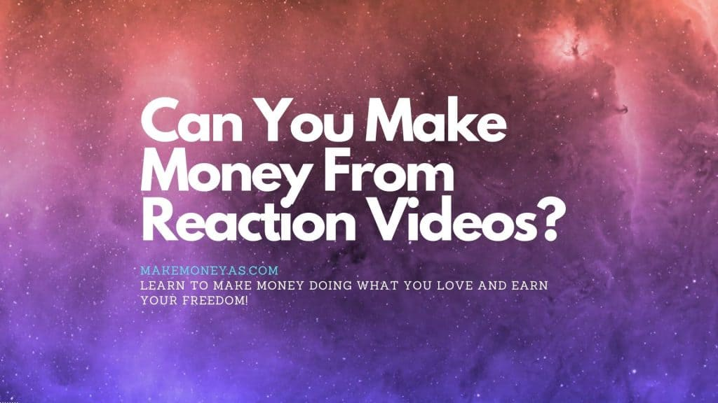 Can You Make Money From Reaction Videos?