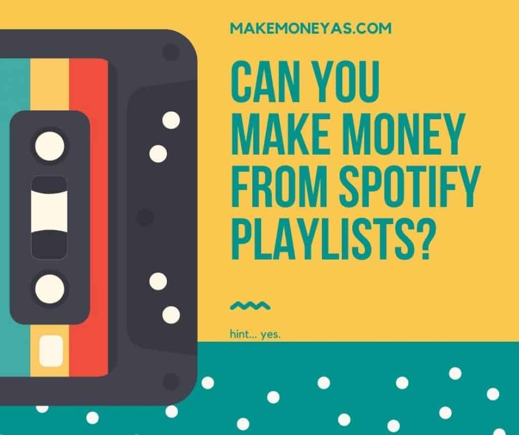 Can you make money from Spotify playlists?
