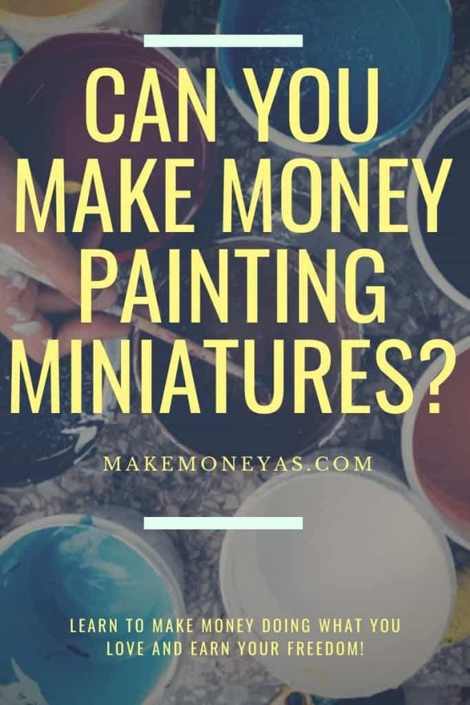 Can you make money painting miniatures?