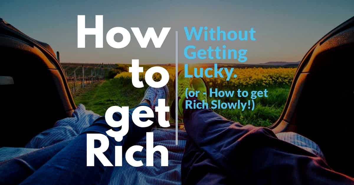 How to get rich withoug geting lucky