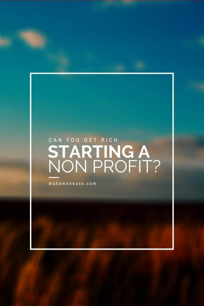 Can you get Rich starting a Non-profit