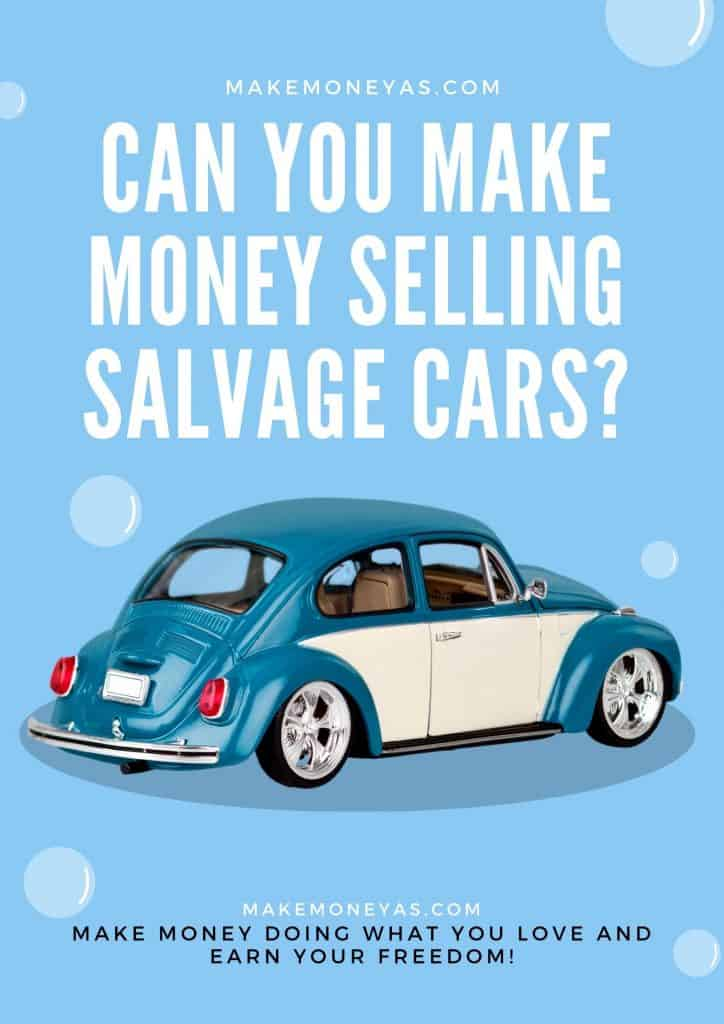 Can you make money selling salvage cars?
